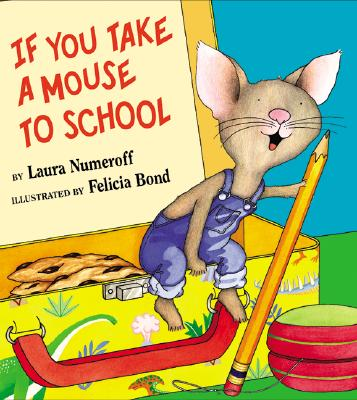 If You Take a Mouse to School By Numeroff, Laura Joffe/ Bond, Felicia (ILT)